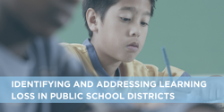 Identifying and Addressing Learning Loss in Public School Districts