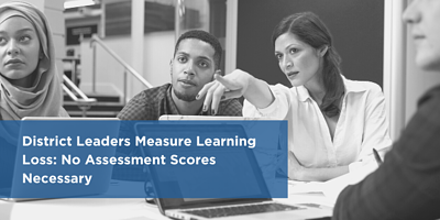 District Leaders Measure Learning Loss_ No Assessment Scores Necessary