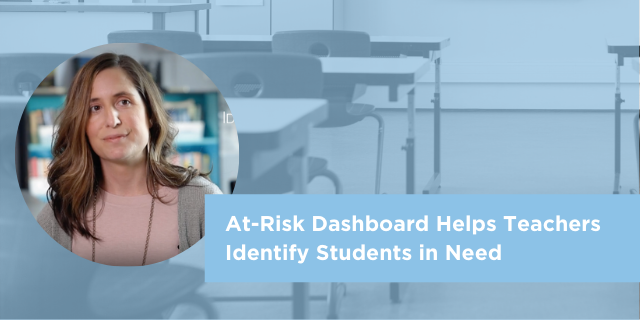 At-Risk Dashboard Helps Teachers Identify Students in Need