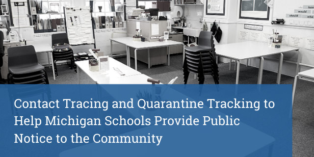 Contact Tracing and Quarantine Tracking to Help Michigan Schools Provide Public Notice to the Community