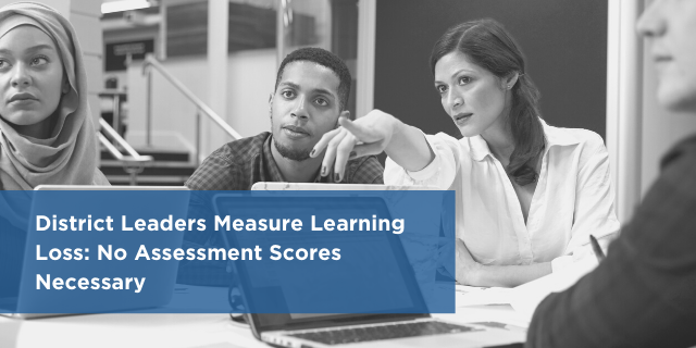 District Leaders Measure Learning Loss: No Assessment Scores Necessary
