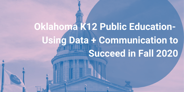 Oklahoma K12 Public Education- Using Data + Communication to Succeed in Fall 2020