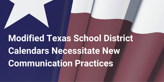 Modified Texas School District Calendars Necessitate New Communication Practices