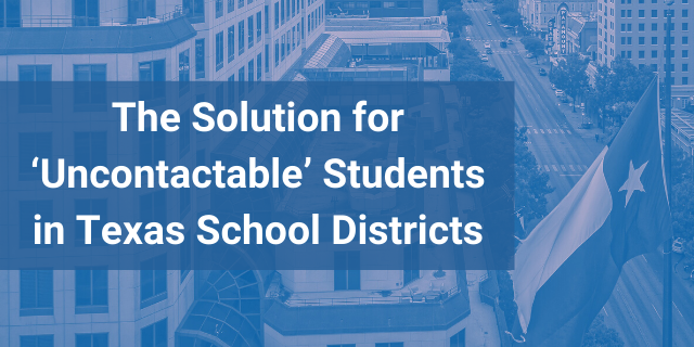 The Solution for 'Uncontactable' Students in Texas School Districts